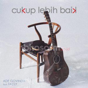 Ade Govinda feat. Fadly - Cukup Lebih Baik